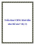 Triển khai CRM: Khởi đầu như thế nào?