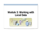 Module 3: Working with Local Data