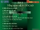 Bài giảng Autocad-Bài 1: Tổng quan  AUTOCAD