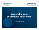 Maximising your eCommerce Investment Kurt Wilson