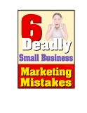 Six Deadly Small Business Marketing Mistakes by David Frey