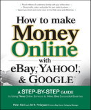 How to Make Money Online with eBay, Yahoo!, and GoogleA Step-by-Step Guide to Using Three Online