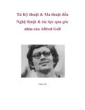 Từ Kỹ thuật & Ma thuật đến Nghệ thuật & tác lực qua góc nhìn của Alfred Gell