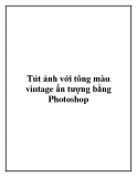 Tút ảnh với tông màu vintage ấn tượng bằng Photoshop.