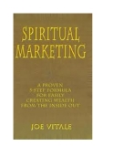Spiritual MarketingA Proven 5-Step Formula for Easily Creating Wealth from the Inside Outby Joe