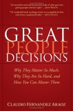 PEOPLE DECISIONS Why They Matter So Much, Why They Are So Hard, and How You Can Master Them