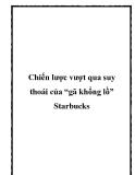 """Chiến lược vượt qua suy thoái của """"gã khổng lồ"""" Starbucks"""