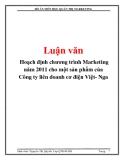 Luận văn: Hoạch định chương trình Marketing năm 2011 cho một sản phẩm của Công ty liên doanh cơ điện Việt- Nga
