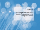 Module 2 Creating Active Directory  Domain Services User and  Computer Objects