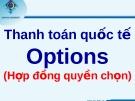 Thanh toán quốc tế  Options (Hợp đồng quyền chọn)