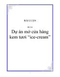 """BÀI LUẬN ĐỀ TÀI  Dự án mở cửa hàng kem tươi """"ice-cream"""""""