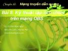 Chuyên đề Mạng truyền dẫn quang (TS. Võ Viết Minh Nhật) - Bài 8 Kỹ thuật lập lịch chùm trên mạng OBS