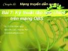 Chuyên đề Mạng truyền dẫn quang (TS. Võ Viết Minh Nhật) - Bài 7 Kỹ thuật tập hợp chùm trên mạng OBS