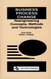 BUSINESS PROCESS CHANGE Concepts, Methods and Technologies
