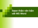 Tin học đại cương: Soan thảo văn bản với MS Word