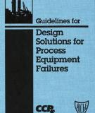 GUIDELINES FOR DESIGN SOLUTIONS FOR PROCESS EQUIPMENT FAILURES