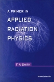 A PRIMER OF APPLIED RADIATION PHYSICS