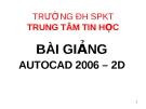 Vẽ kỹ thuật với AutoCad 2006 -BÀI 1