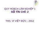 Bài giảng: Quy hoạch lâm nghiệp - Chương 1. Nhận thức chung về QHLN - ThS. Vi Việt Đức