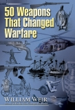 50 WEAPONS 50 WEAPONS THAT CHANGED THAT CHANGED WARFARE WARFARE