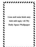 Làm mới màn hình máy tính mõi ngày với My Daily Space Wallpaper