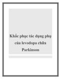 Khắc phục tác dụng phụ của levodopa chữa Parkinson