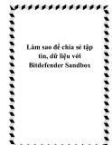 Làm sao để chia sẻ tập tin, dữ liệu với Bitdefender Sandbox