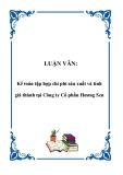 LUẬN VĂN: Kế toán tập hợp chi phí sản xuất và tính giá thành tại Công ty Cổ phần Hương Sen