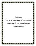 Luận văn Xây dựng ứng dụng hỗ trợ công tác giảng dạy và học tập môn mạng Windows 2000
