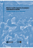 Mental health aspects of women's reproductive health - A global review of the literature Mental health aspects of women's reproductive health