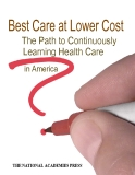 Best Care at Lower CostThe Path to Continuously Learning Health Carein AmericaTHE NATIONAL