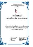 Tiểu luận Nghiên cứu marketing: Đánh giá mức độ hài lòng của khách hàng đối với sản phẩm dịch vụ tại Highlands Coffee