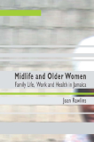 Midlife and Older Women Family Life, Work and Health in Jamaica