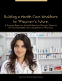 Building a Health Care Workforce  for Wisconsin's Future: A Progress Report on Hospital Need and Program Capacity  for Five Key Health Care Occupations in Wisconsin