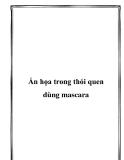 Ẩn họa trong thói quen dùng mascara