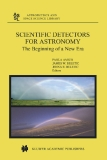 SCIENTIFIC DETECTORS FOR ASTRONOMY The Beginning of a New Era