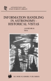 INFORMATION HANDLING IN ASTRONOMY – HISTORICAL VISTAS