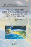 THE NEW ASTRONOMY: OPENING THE ELECTROMAGNETIC WINDOW AND EXPANDING OU