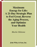 Maximum Energy for Life A 21-Day Strategic Plan to Feel Great, Reverse the Aging Process, and Optimize Your Health
