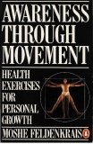 AWARENESS THROUGH MOVEMENT: Health Exercises for Personal Growth