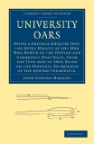University Oars: Being a Critical Enquiry Into the After Health of the Men Who Rowed in the Oxford and Cambridge Boat-Race, from the Year 1829 to 1869, Based on the Personal Experience of the Rowers Themselves.
