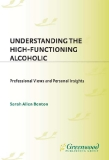 UNDERSTANDING THE HIGH-FUNCTIONING ALCOHOLIC