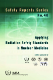 Safety Reports Series No.40: Applying Radiation Safety Standards in Nuclear Medicine
