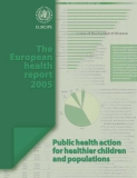 The European health report 2005: Public health action for healthier children and populations