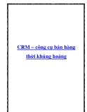 CRM – công cụ bán hàng thời khủng hoảng