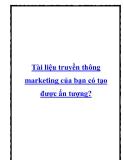 Tài liệu truyền thông marketing của bạn có tạo được ấn tượng?
