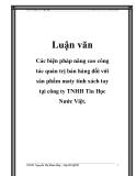 Luận văn: Các biện pháp nâng cao công tác  quản trị bán hàng đối với sản phẩm máy tính xách tay tại công ty TNHH Tin Học Nước Việt