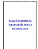 Bí quyết sở hữu làn da mặt cực chuẩn như sao nữ Demi Lovato