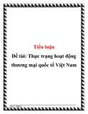 Đề tài: Thực trạng hoạt động thương mại quốc tế Việt Nam