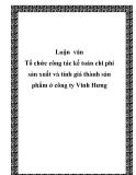 Luận văn Tổ chức công tác kế toán chi phí sản xuất và tính giá thành sản phẩm ở công ty Vinh Hưng